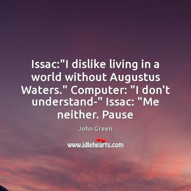 "Image, Issac:""I dislike living in a world without Augustus Waters."" Computer: ""I"
