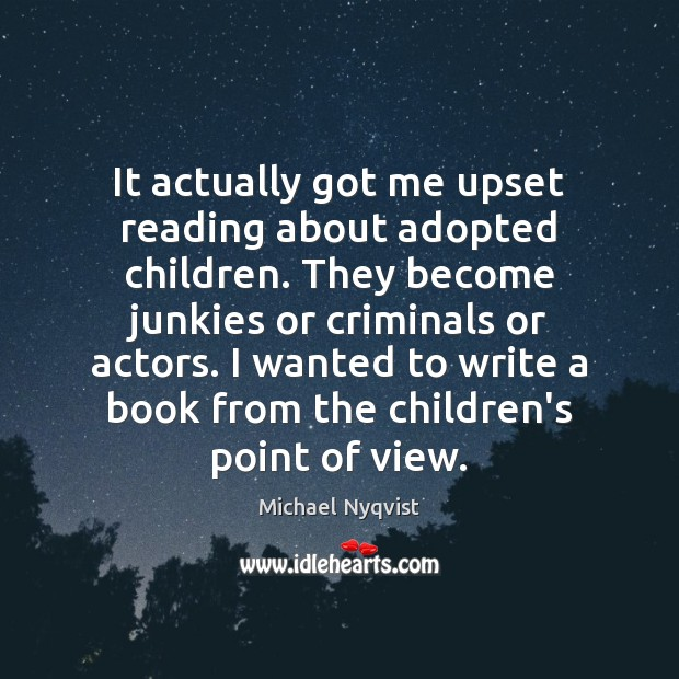 Image, It actually got me upset reading about adopted children. They become junkies