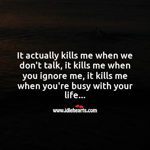 Image, It actually kills me when we don't talk, it kills me when you ignore me