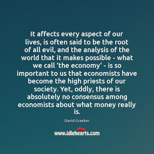 It affects every aspect of our lives, is often said to be Economy Quotes Image