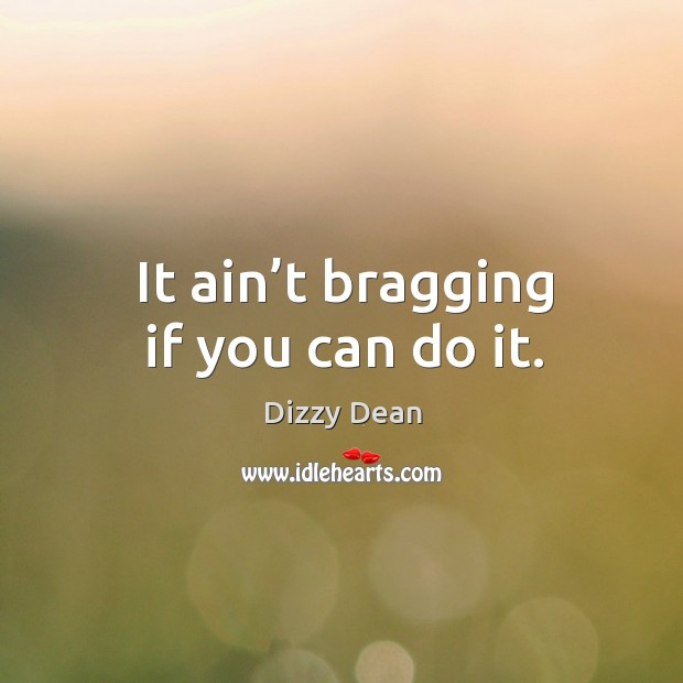 It ain't bragging if you can do it. Image