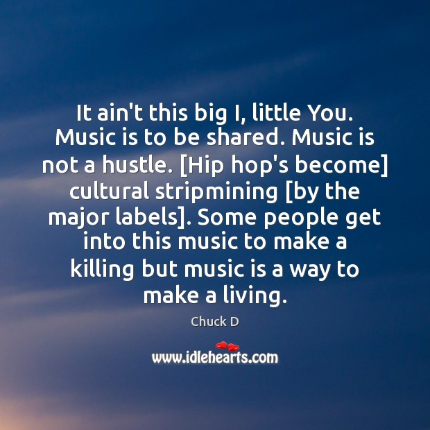 Chuck D Picture Quote image saying: It ain't this big I, little You. Music is to be shared.