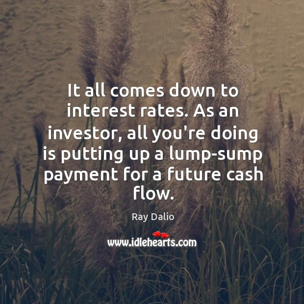 It all comes down to interest rates. As an investor, all you're Image