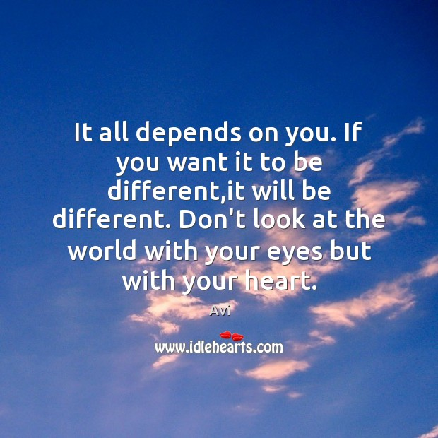 Image, It all depends on you. If you want it to be different,
