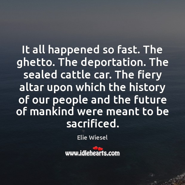 It all happened so fast. The ghetto. The deportation. The sealed cattle Image