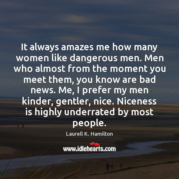 Image, It always amazes me how many women like dangerous men. Men who