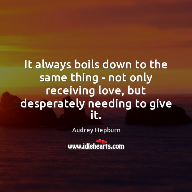 It always boils down to the same thing – not only receiving Audrey Hepburn Picture Quote