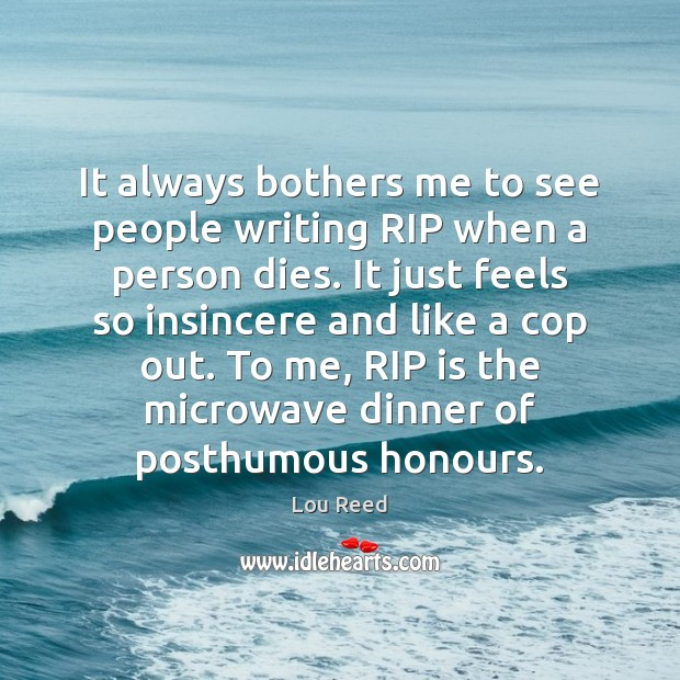 It always bothers me to see people writing RIP when a person Image