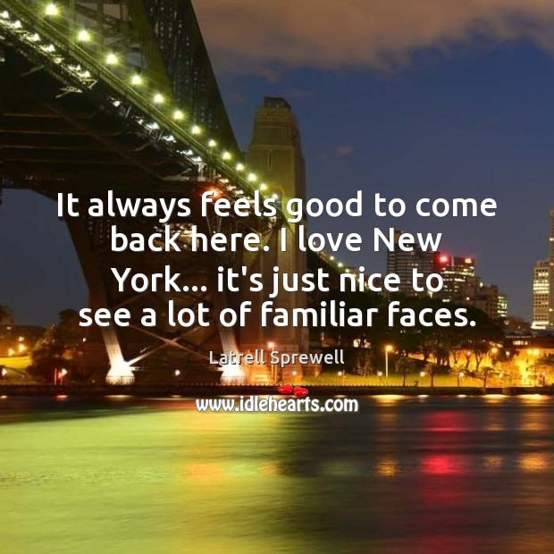 It always feels good to come back here. I love New York… Image