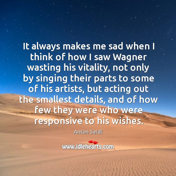 Image, It always makes me sad when I think of how I saw wagner wasting his vitality, not only by singing