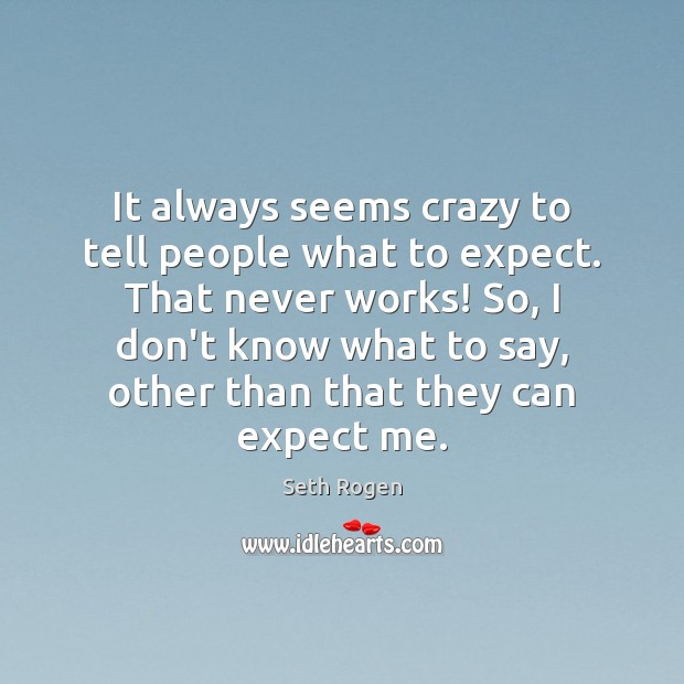 It always seems crazy to tell people what to expect. That never Image