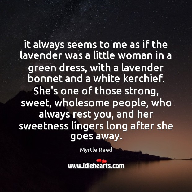 It always seems to me as if the lavender was a little Myrtle Reed Picture Quote