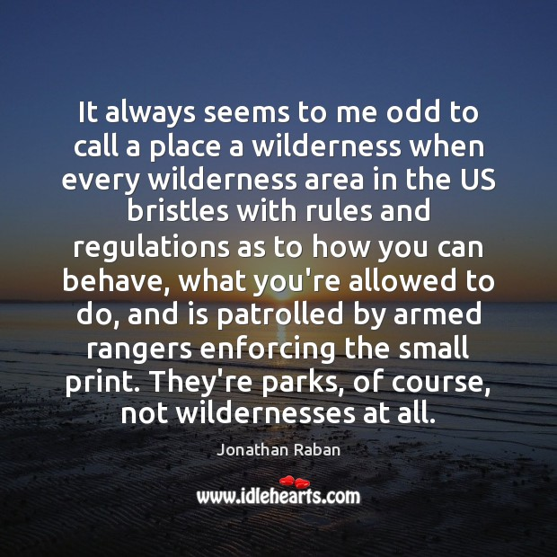 It always seems to me odd to call a place a wilderness Jonathan Raban Picture Quote