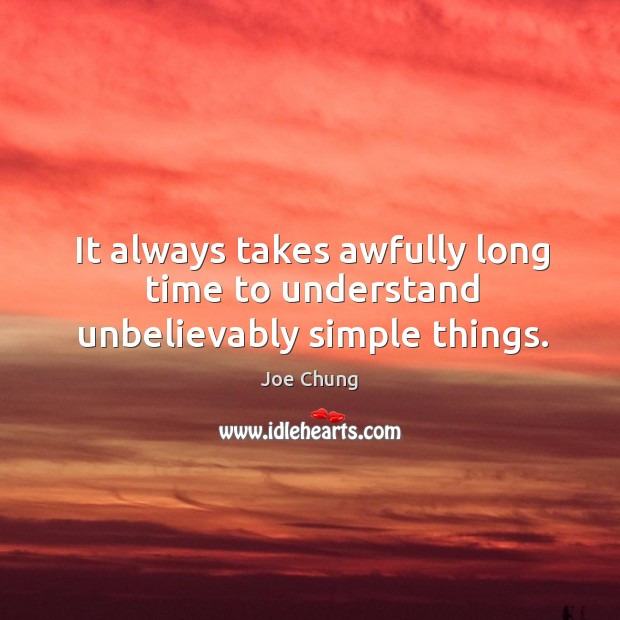 It always takes awfully long time to understand unbelievably simple things. Image