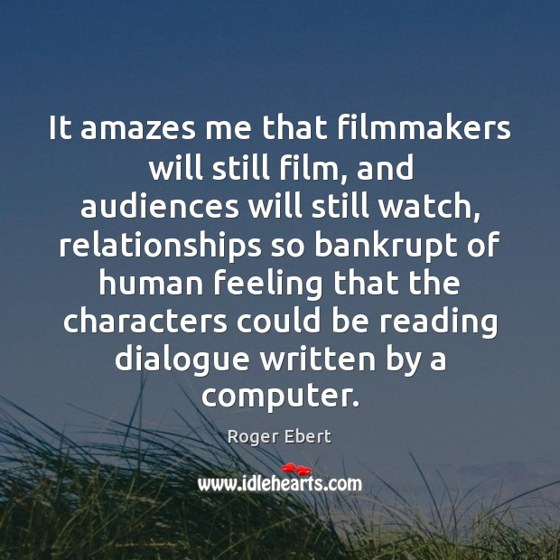 Image, It amazes me that filmmakers will still film, and audiences will still