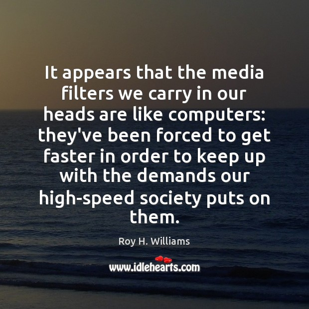 It appears that the media filters we carry in our heads are Roy H. Williams Picture Quote