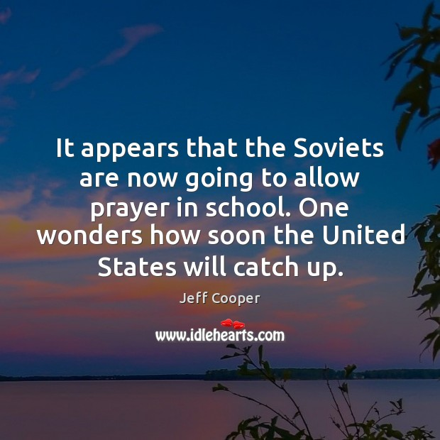 It appears that the Soviets are now going to allow prayer in Jeff Cooper Picture Quote