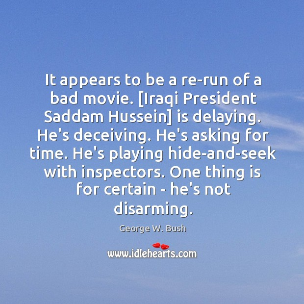 Image, It appears to be a re-run of a bad movie. [Iraqi President