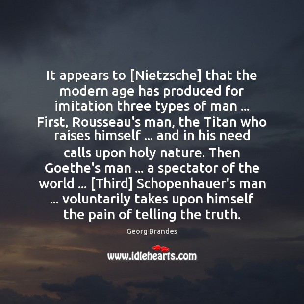 It appears to [Nietzsche] that the modern age has produced for imitation Georg Brandes Picture Quote