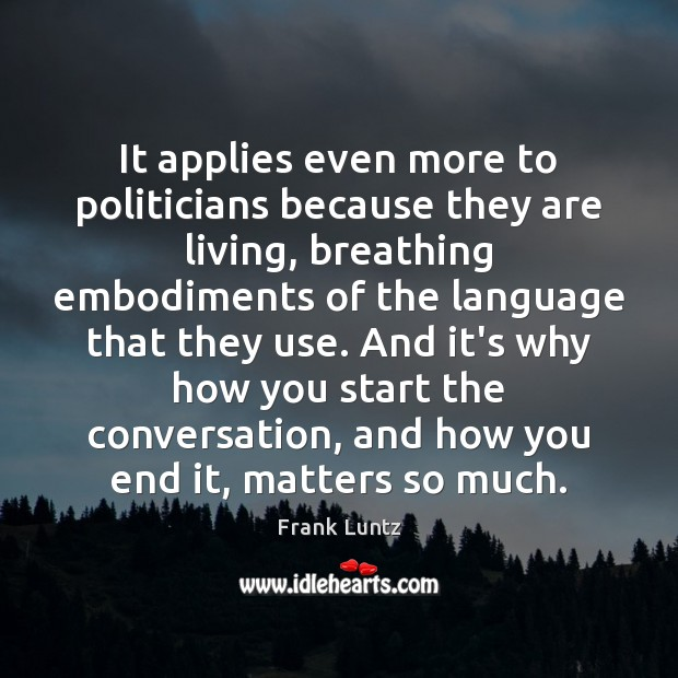 It applies even more to politicians because they are living, breathing embodiments Image