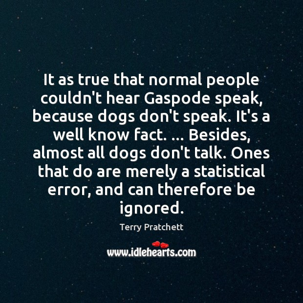 It as true that normal people couldn't hear Gaspode speak, because dogs Image