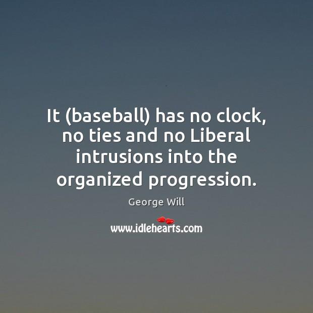 Image, It (baseball) has no clock, no ties and no Liberal intrusions into