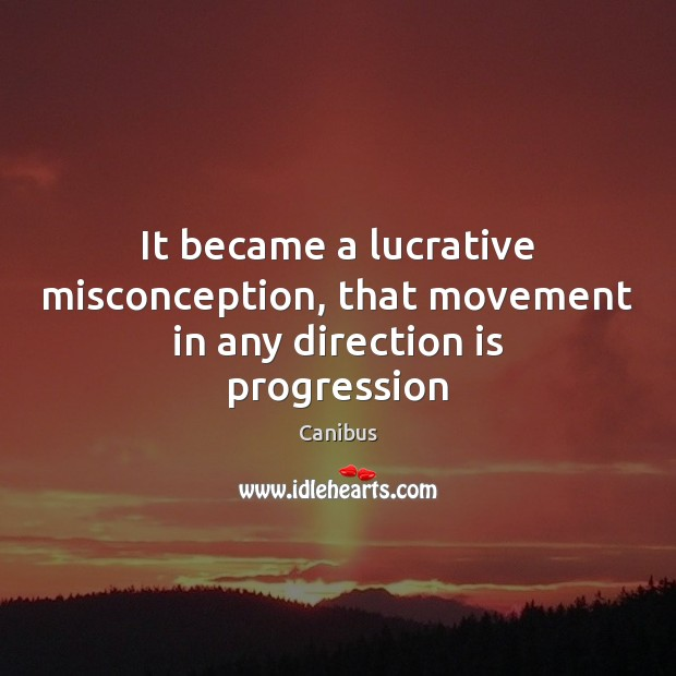 Image, It became a lucrative misconception, that movement in any direction is progression