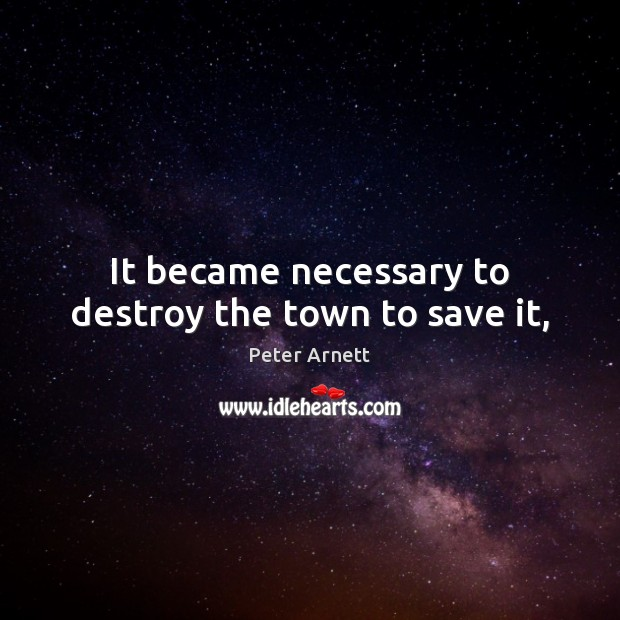 It became necessary to destroy the town to save it, Image