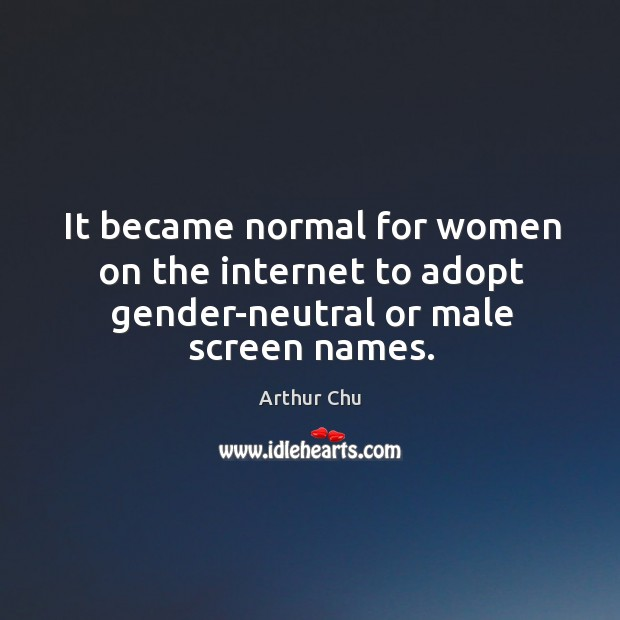 It became normal for women on the internet to adopt gender-neutral or male screen names. Image