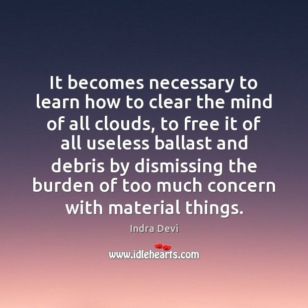 It becomes necessary to learn how to clear the mind of all Image