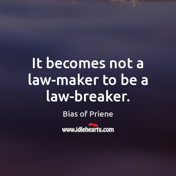 Image, It becomes not a law-maker to be a law-breaker.