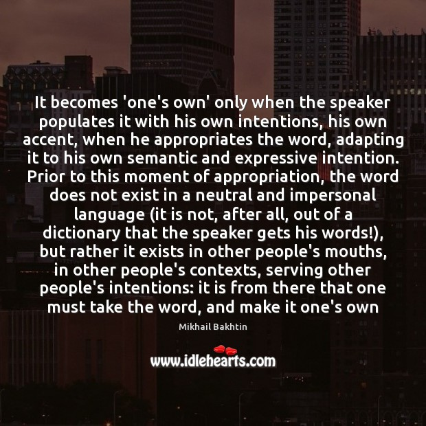 It becomes 'one's own' only when the speaker populates it with his Image