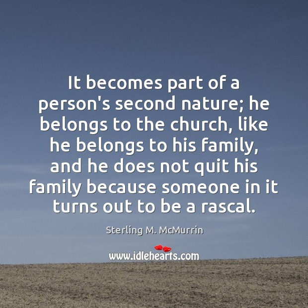 It becomes part of a person's second nature; he belongs to the Image