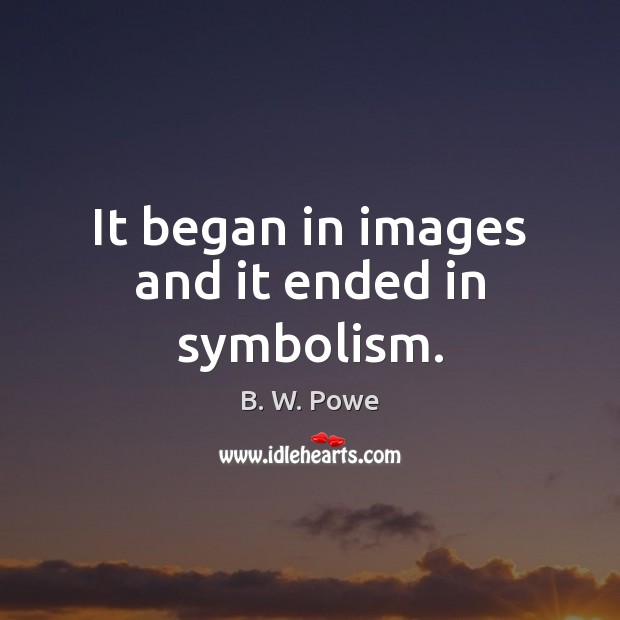 Image, It began in images and it ended in symbolism.