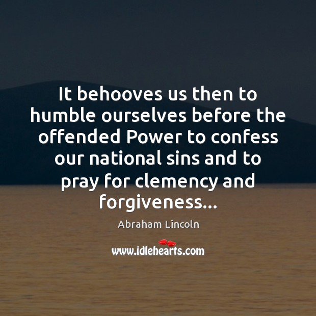 It behooves us then to humble ourselves before the offended Power to Forgive Quotes Image