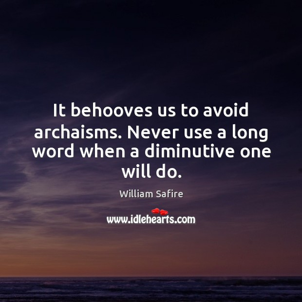 Image, It behooves us to avoid archaisms. Never use a long word when a diminutive one will do.