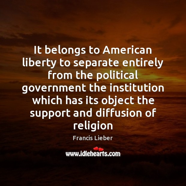 It belongs to American liberty to separate entirely from the political government Image