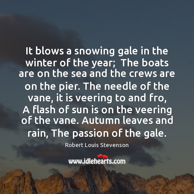 It blows a snowing gale in the winter of the year;  The Robert Louis Stevenson Picture Quote