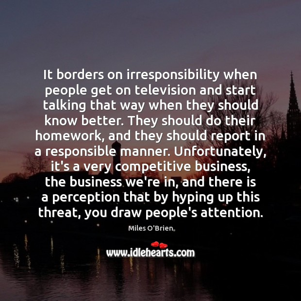 It borders on irresponsibility when people get on television and start talking Image