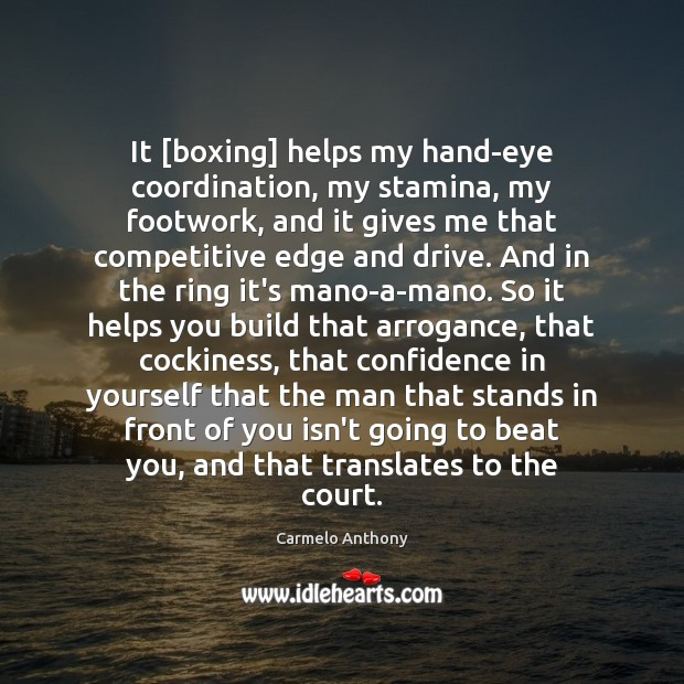 Image, It [boxing] helps my hand-eye coordination, my stamina, my footwork, and it