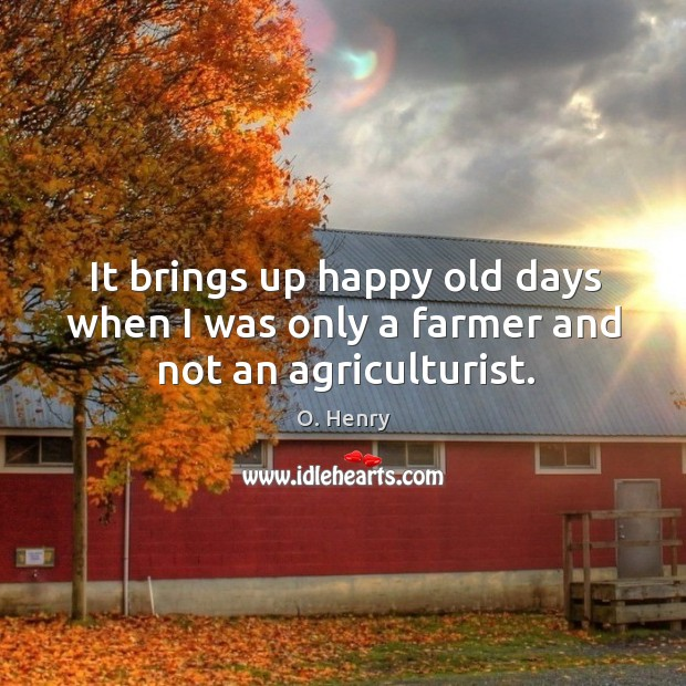Image, It brings up happy old days when I was only a farmer and not an agriculturist.