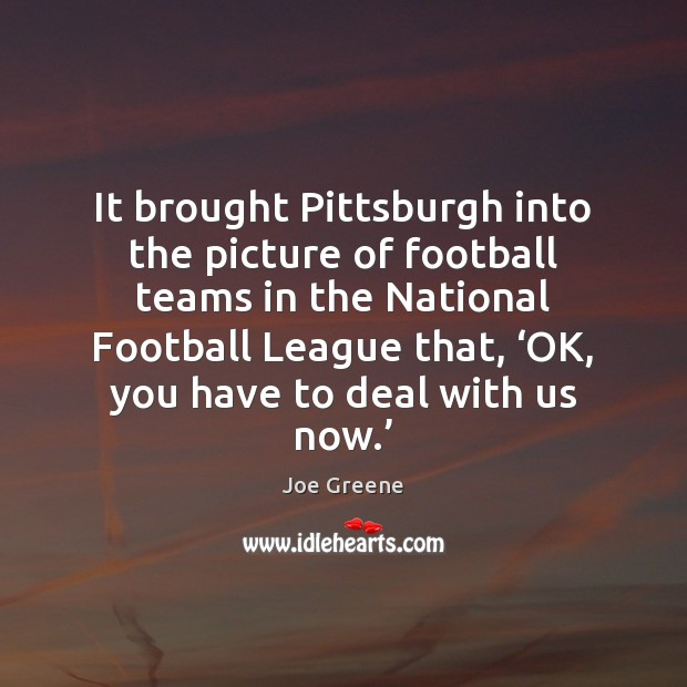 It brought Pittsburgh into the picture of football teams in the National Image