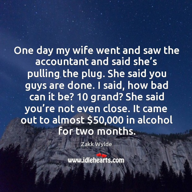 It came out to almost $50,000 in alcohol for two months. Image