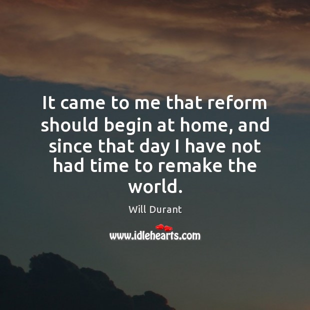 It came to me that reform should begin at home, and since Image