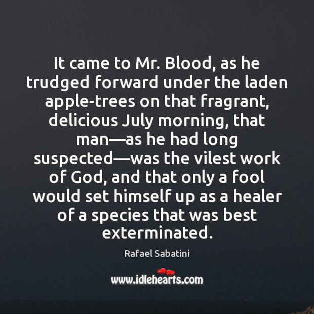 It came to Mr. Blood, as he trudged forward under the laden Image