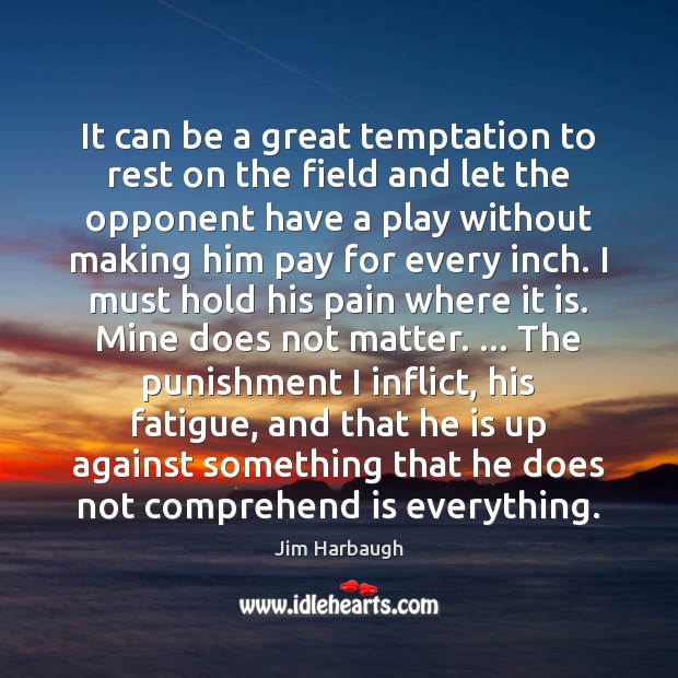 It can be a great temptation to rest on the field and Image
