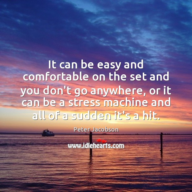 It can be easy and comfortable on the set and you don't Peter Jacobson Picture Quote