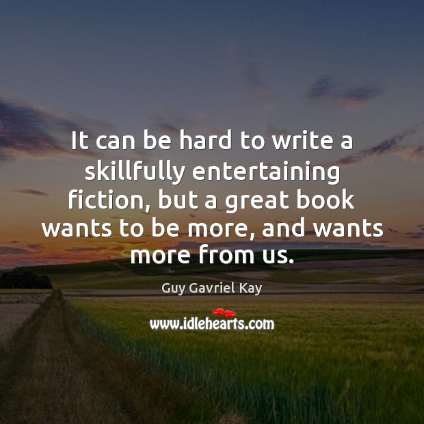 It can be hard to write a skillfully entertaining fiction, but a Guy Gavriel Kay Picture Quote