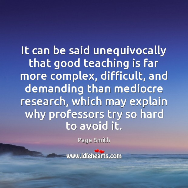 It can be said unequivocally that good teaching is far more complex, Teaching Quotes Image