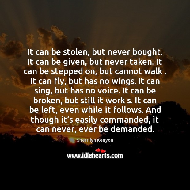Image, It can be stolen, but never bought. It can be given, but